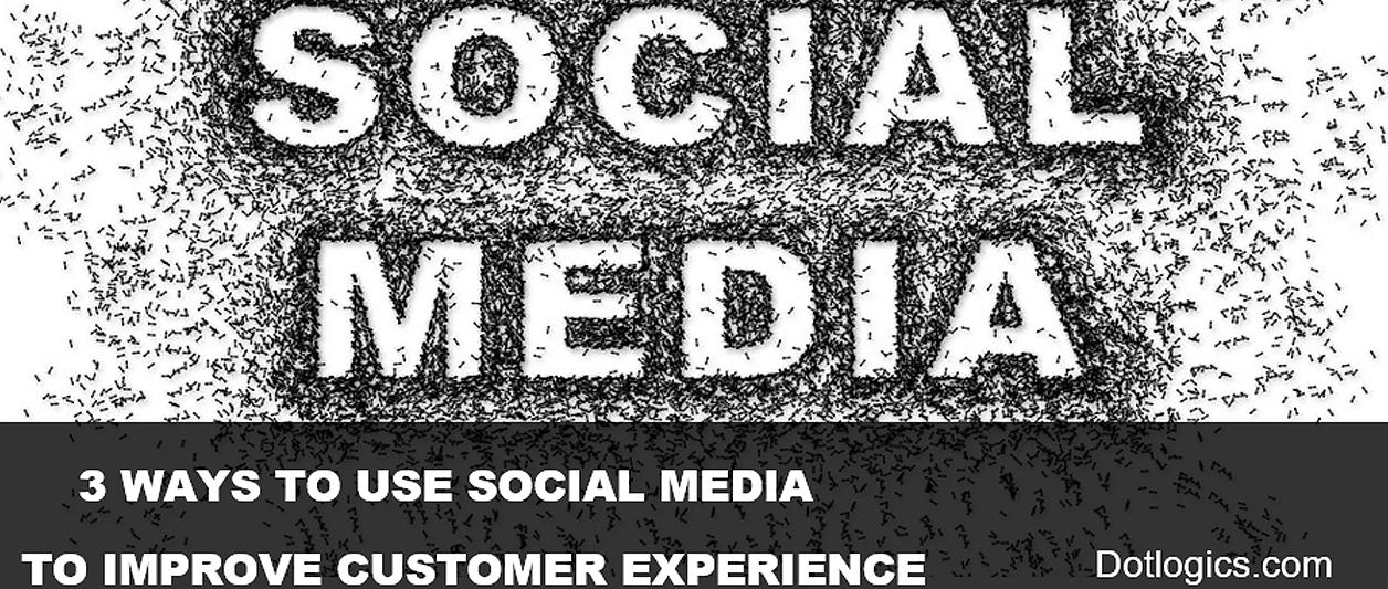 Social Media to Improve Customer Experience