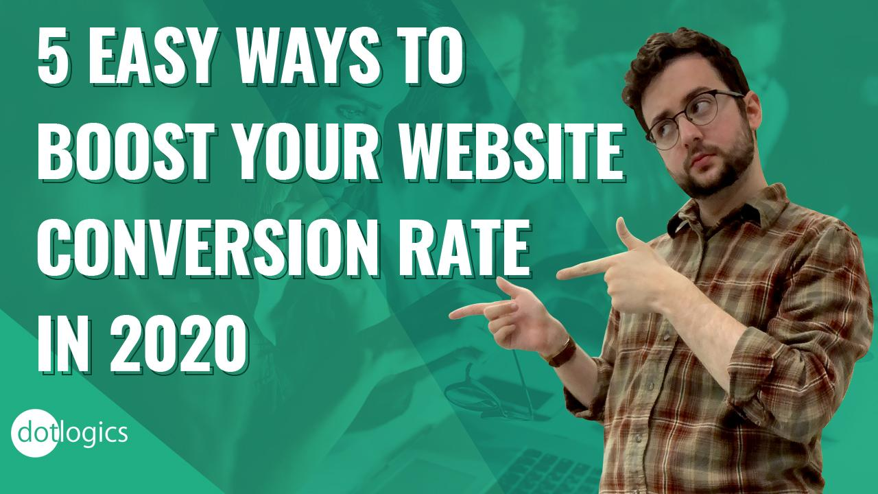 5 EASY Ways to Boost Your Website Conversion Rate in 2020
