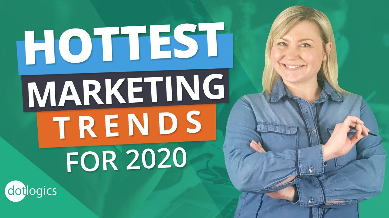 Hottest Marketing Trends for 2020