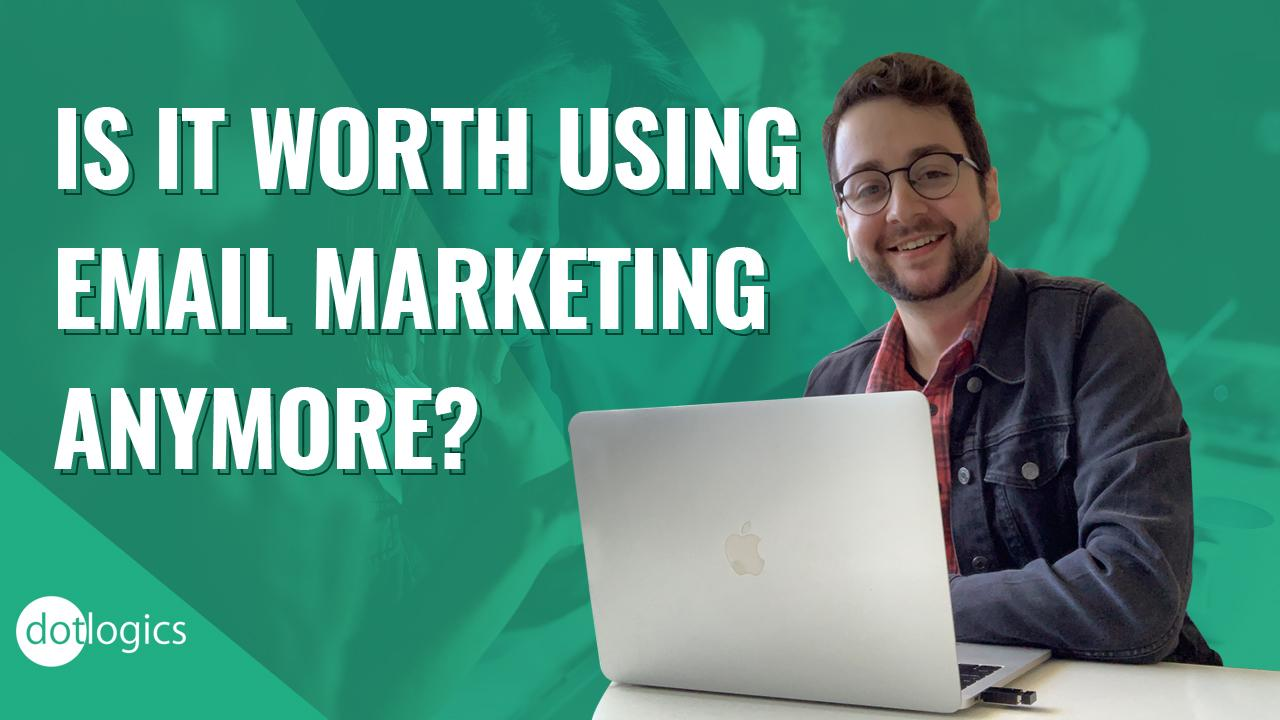 Is it worth using email marketing anymore?